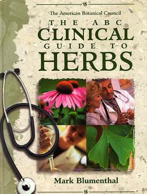 The ABC Clinical Guide to Herbs - Blumenthal, Mark (Editor), and Goldberg, Alicia, and Kunz, Tanja