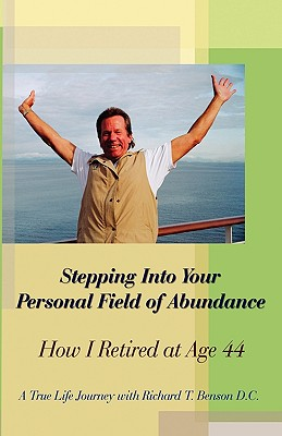 Stepping Into Your Personal Field of Abundance: How I Retired at Age 44 - Benson, D C Richard T