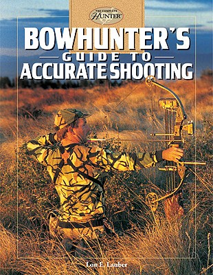 Bowhunter's Guide to Accurate Shooting - Lauber, Lon E, and Quayside