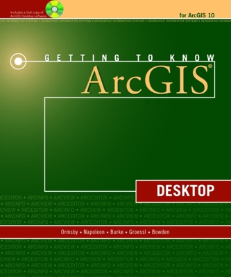 Getting to Know Arcgis Desktop - Ormsby, Tim, and Napoleon, Eileen J, and Burke, Robert