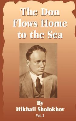 The Don Flows Home to the Sea: Volume One - Sholokhov, Mikhail Aleksandrovich