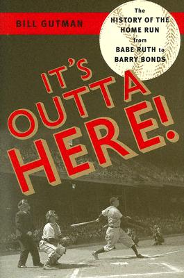 It's Outta Here!: The History of the Home Run from Babe Ruth to Barry Bonds - Gutman, Bill