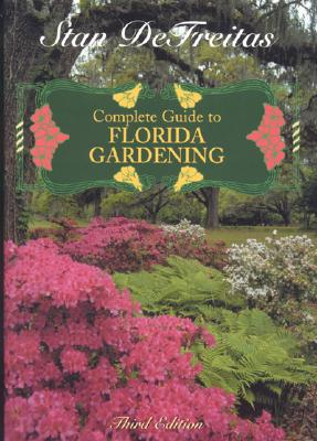 Complete Guide to Florida Gardening - DeFreitas, Stan