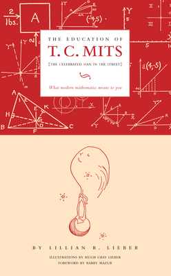 The Education of T.C. Mits: What Modern Mathematics Means to You - Lieber, Lillian R, and Mazur, Barry (Foreword by)