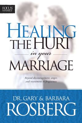 Healing the Hurt in Your Marriage - Rosberg, Gray, Dr., and Rosberg, Barbara, and Rosberg, Gary, Dr.