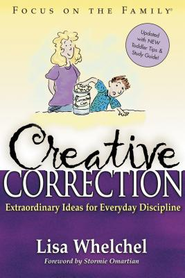 Creative Correction: Extraordinary Ideas for Everyday Discipline - Whelchel, Lisa, and Omartian, Stormie (Foreword by)