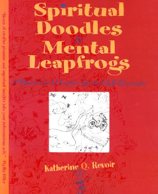 Spiritual Doodles and Mental Leapfrogs: Playbook for Unleashing Spiritual Self Expression - Revoir, Katherine