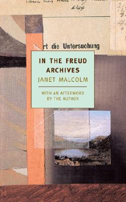 In the Freud Archives - Malcolm, Janet, Ms., and Scott, A O (Introduction by)