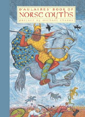 D'Aulaires' Book of Norse Myths - D'Aulaire, Ingri, and D'Aulaire, Edgar Parin, and Chabon, Michael (Preface by)