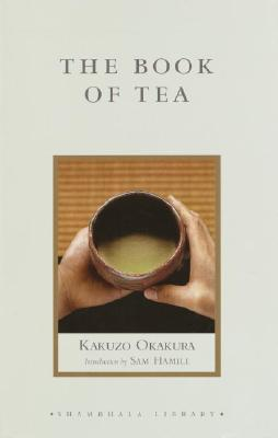 The Book of Tea - Okakura, Kakuzo, and Hamill, Sam (Introduction by)