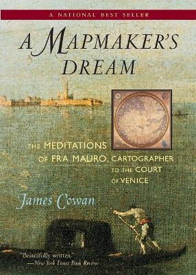 A Mapmaker's Dream: The Meditations of Fra Mauro, Cartographer to the Court of Venice - Cowan, James