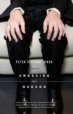 Crossing the Hudson - Jungk, Peter Stephan, and Dollenmayer, David (Translated by)