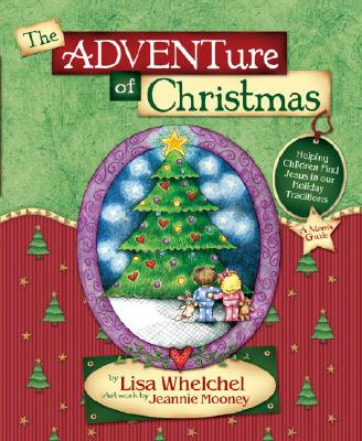 The ADVENTure of Christmas: Helping Children Find Jesus in Our Holiday Traditions - Whelchel, Lisa, and Mooney, Jeannie (Illustrator)