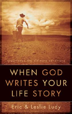 When God Writes Your Life Story - Ludy, Eric, and Ludy, Leslie