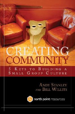 Creating Community - Stanley, Andy, and Willits, Bill