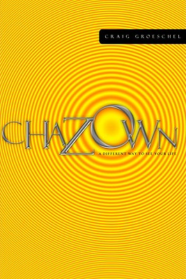 Chazown: A Different Way to See Your Life - Groeschel, Craig