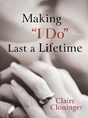 "Making ""I Do"" Last a Lifetime - Cloninger, Claire"