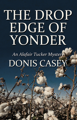 The Drop Edge of Yonder: An Alafair Tucker Mystery - Casey, Donis