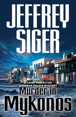 Murder in Mykonos: An Inspector Kaldis Mystery - Siger, Jeffrey