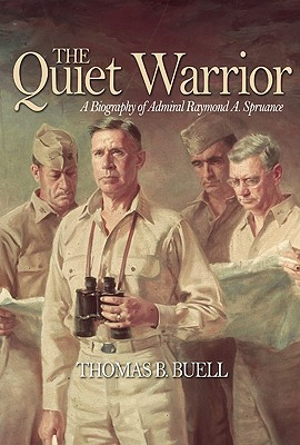 The Quiet Warrior: A Biography of Admiral Raymond A. Spruance - Buell, Thomas B, and Lundstrom, John B (Introduction by)