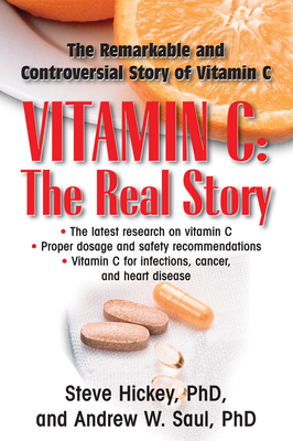 Vitamin C: The Real Story: The Remarkable and Controversial Healing Factor - Hickey, Steve, and Saul, Andrew W, PH.D.
