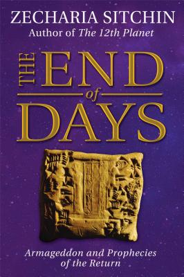 The End of Days: Armageddon and Prophecies of the Return - Sitchin, Zecharia