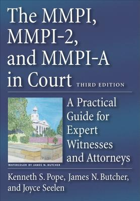 The MMPI, MMPI-2, and MMPI-A in Court: A Practical Guide for Expert Witnesses and Attorneys - Pope, Kenneth S, and Seelen, Joyce, and Butcher, James N