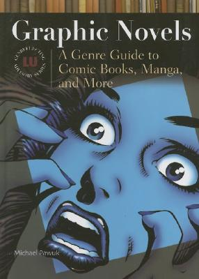 Graphic Novels: A Genre Guide to Comic Books, Manga, and More - Pawuk, Michael, and Vaughan, Brian K (Foreword by)