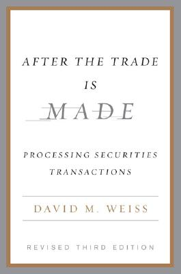 After the Trade Is Made: Processing Securities Transactions - Weiss, David M