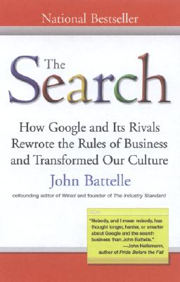 The Search: How Google and Its Rivals Rewrote the Rules of Business and Transformed Our Culture - Battelle, John