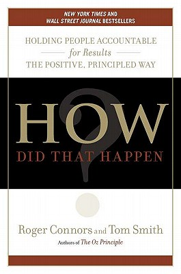 How Did That Happen?: Holding People Accountable for Results the Positive, Principled Way - Connors, Roger, and Smith, Tom