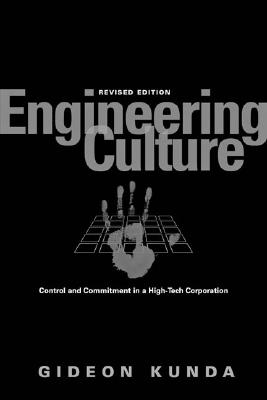 Engineering Culture: Control and Commitment in a High-Tech Corporation - Kunda, Gideon
