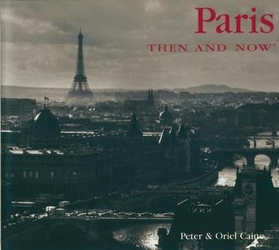 Paris Then & Now - Caine, Peter, and Caine, Oriel