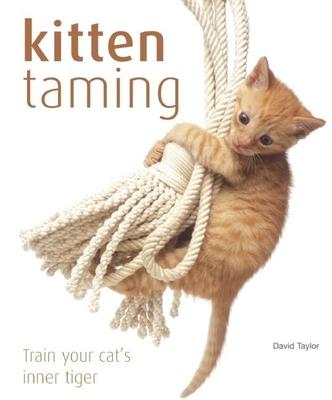 Kitten Taming: Train Your Cat's Inner Tiger - Taylor, David