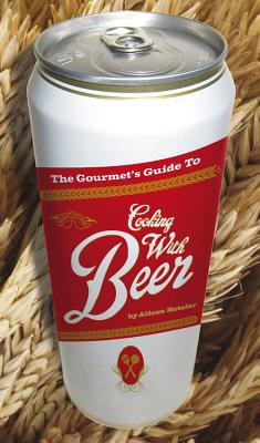 The Gourmet's Guide to Cooking with Beer: How to Use Beer to Take Simple Recipes from Ordinary to Extraordinary - Boteler, Alison