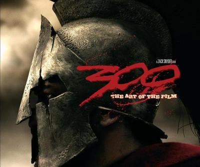 300: The Art of the Film: A Zack Snyder Film - Snyder, Zack, and Hanson, Victor Davis (Foreword by), and DiLullo, Tara (Text by)