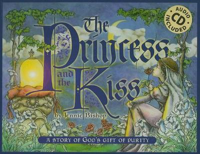 The Princess and the Kiss: A Story of God's Gift of Purity - Bishop, Jennie, and Silvey, John (Designer)