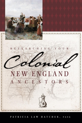 Researching Your Colonial New England Ancestors - Hatcher, Patricia Law