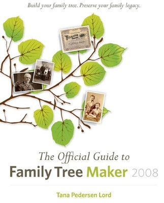 The Official Guide to Family Tree Maker - Lord, Tana Pedersen