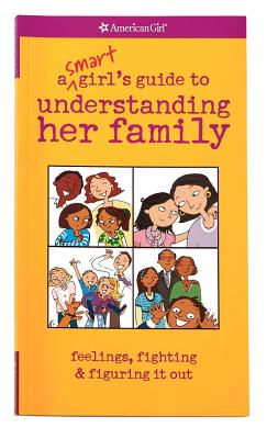 A Smart Girl's Guide to Understanding Her Family: Feelings, Fighting & Figuring It Out - Lynch, Amy, and Scheuer, Lauren (Illustrator)