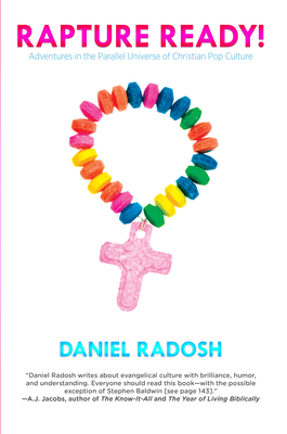 Rapture Ready!: Adventures in the Parallel Universe of Christian Pop Culture - Radosh, Daniel