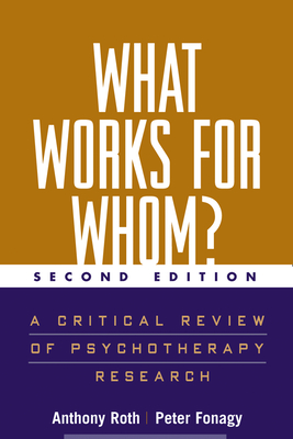 What Works for Whom?, Second Edition: A Critical Review of Psychotherapy Research - Roth, Anthony, PhD, and Fonagy, Peter, PhD, and Parry, Glenys (Contributions by)