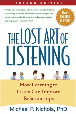 The Lost Art of Listening: How Learning to Listen Can Improve Relationships - Nichols, Michael P, PhD