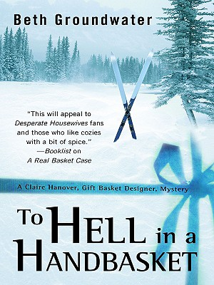 To Hell in a Handbasket: A Claire Hanover, Gift Basket Designer, Mystery - Groundwater, Beth