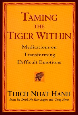 Taming the Tiger Within: Meditations on Transforming Difficult Emotions - Hanh, Thich Nhat, and Singh, Pritam (Editor)