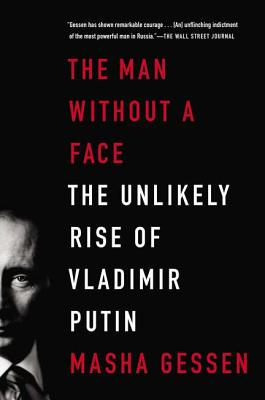 The Man Without a Face: The Unlikely Rise of Vladimir Putin - Gessen, Masha