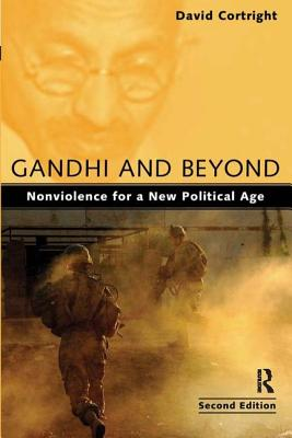 Gandhi and Beyond: Nonviolence for a New Political Age - Cortright, David