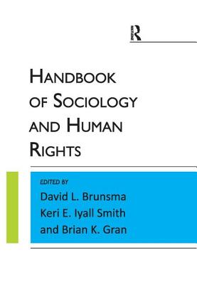 The Handbook of Sociology and Human Rights - Brunsma, David L, Dr. (Editor), and Iyall Smith, Keri E (Editor), and Gran, Brian K (Editor)