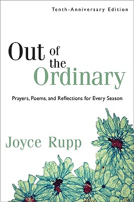Out of the Ordinary: Prayers, Poems, and Reflections for Every Season - Rupp, Joyce
