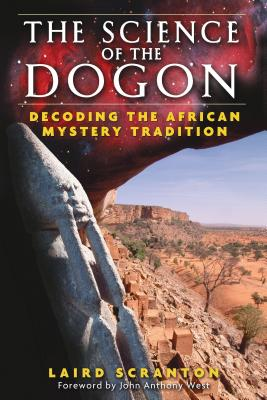 The Science of the Dogon: Decoding the African Mystery Tradition - Scranton, Laird, and West, John Anthony (Foreword by)
